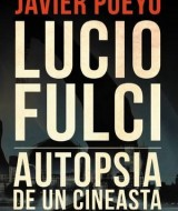 Lucio Fulci autopsia de un cineasta - Javier Pueyo