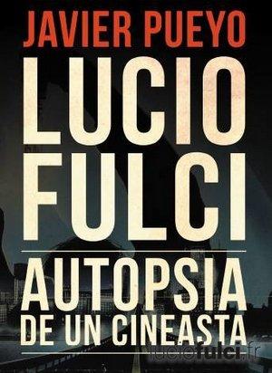 Lucio Fulci autopsia de un cineasta - Javier Pueyo -small